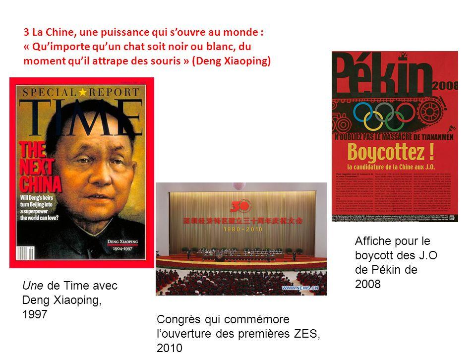 3 La Chine, une puissance qui souvre au monde : « Quimporte quun chat soit noir ou blanc, du moment quil attrape des souris » (Deng Xiaoping) Une de Time avec Deng Xiaoping, 1997 Congrès qui commémore louverture des premières ZES, 2010 Affiche pour le boycott des J.O de Pékin de 2008