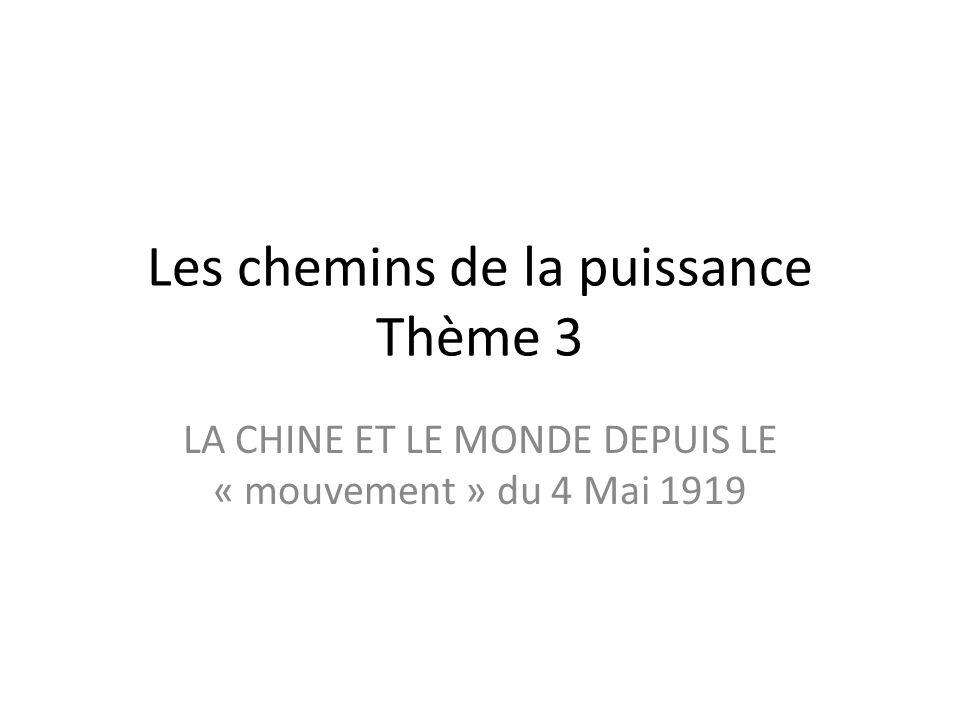 Les chemins de la puissance Thème 3 LA CHINE ET LE MONDE DEPUIS LE « mouvement » du 4 Mai 1919