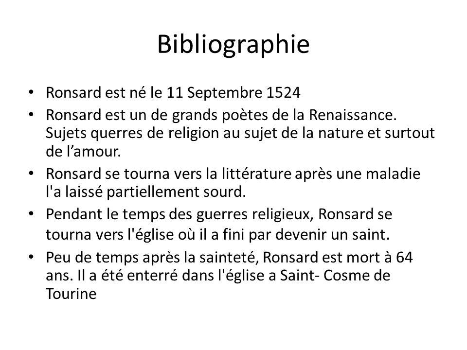 Bibliographie Ronsard est né le 11 Septembre 1524 Ronsard est un de grands poètes de la Renaissance. Sujets querres de religion au sujet de la nature