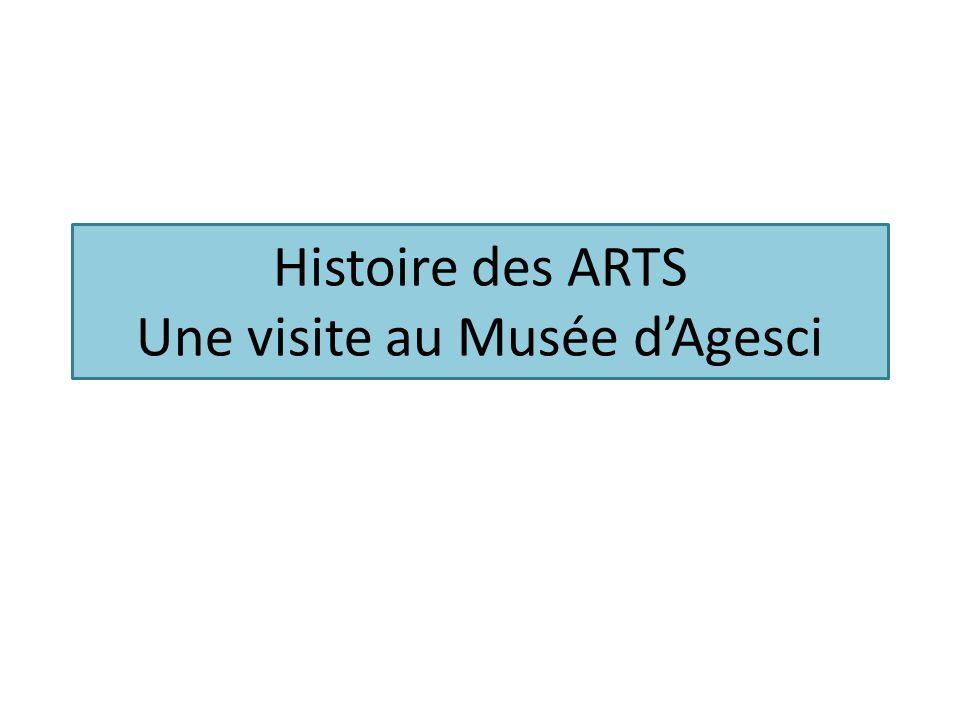 Histoire des ARTS Une visite au Musée dAgesci