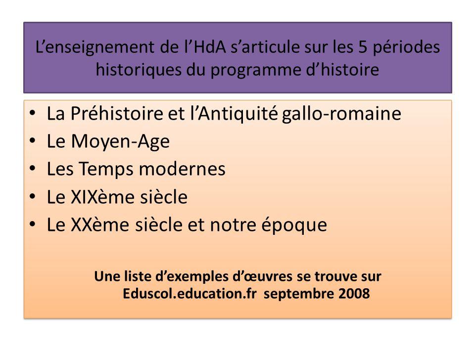 Lenseignement de lHdA sarticule sur les 5 périodes historiques du programme dhistoire La Préhistoire et lAntiquité gallo-romaine Le Moyen-Age Les Temp