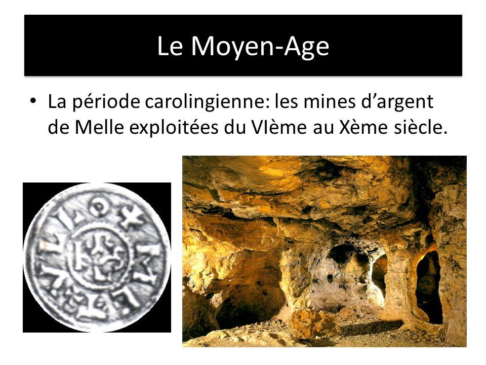 Le Moyen-Age La période carolingienne: les mines dargent de Melle exploitées du VIème au Xème siècle.
