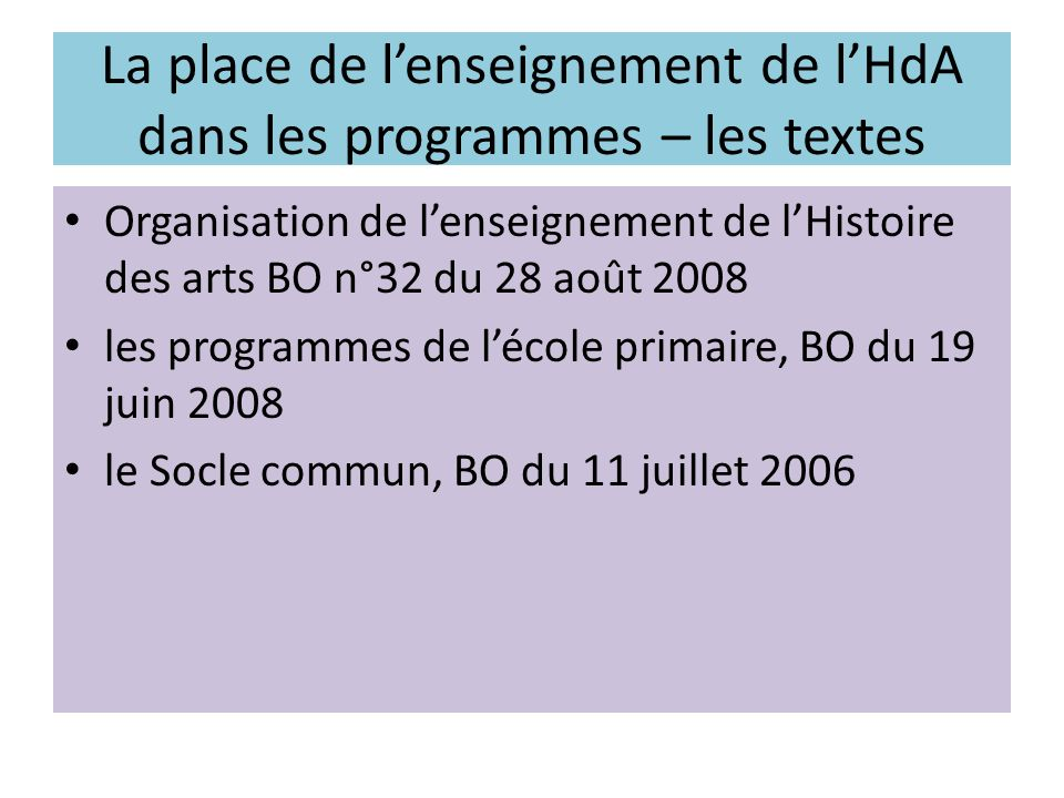 La place de lenseignement de lHdA dans les programmes – les textes Organisation de lenseignement de lHistoire des arts BO n°32 du 28 août 2008 les pro