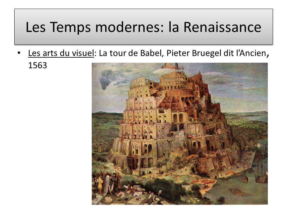Les Temps modernes: la Renaissance Les arts du visuel: La tour de Babel, Pieter Bruegel dit lAncien, 1563