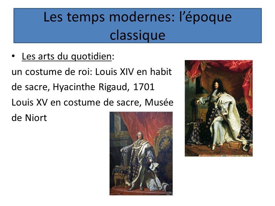 Les temps modernes: lépoque classique Les arts du quotidien: un costume de roi: Louis XIV en habit de sacre, Hyacinthe Rigaud, 1701 Louis XV en costum