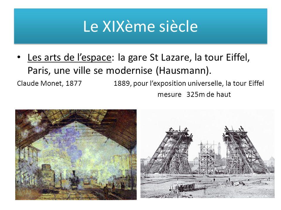 Le XIXème siècle Les arts de lespace: la gare St Lazare, la tour Eiffel, Paris, une ville se modernise (Hausmann). Claude Monet, 1877 1889, pour lexpo