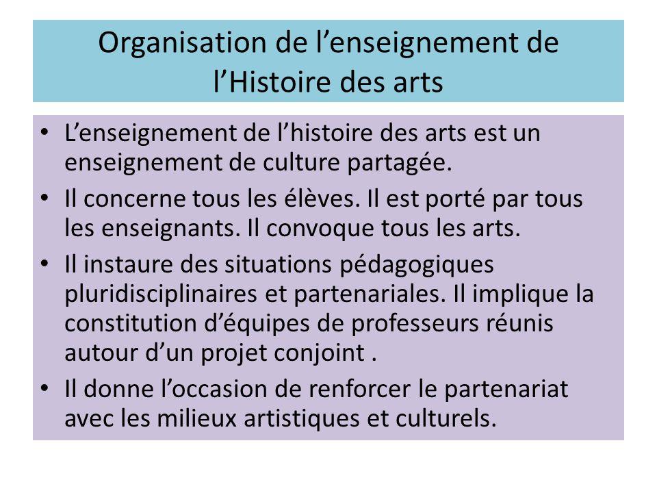 Organisation de lenseignement de lHistoire des arts Lenseignement de lhistoire des arts est un enseignement de culture partagée. Il concerne tous les