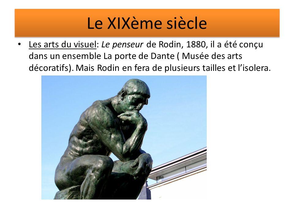 Le XIXème siècle Les arts du visuel: Le penseur de Rodin, 1880, il a été conçu dans un ensemble La porte de Dante ( Musée des arts décoratifs). Mais R