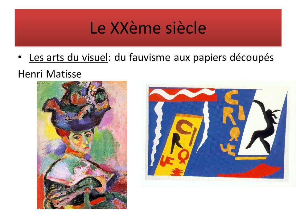 Le XXème siècle Les arts du visuel: du fauvisme aux papiers découpés Henri Matisse