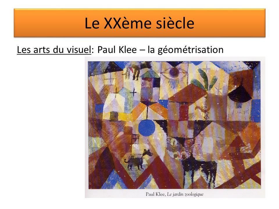 Le XXème siècle Les arts du visuel: Paul Klee – la géométrisation
