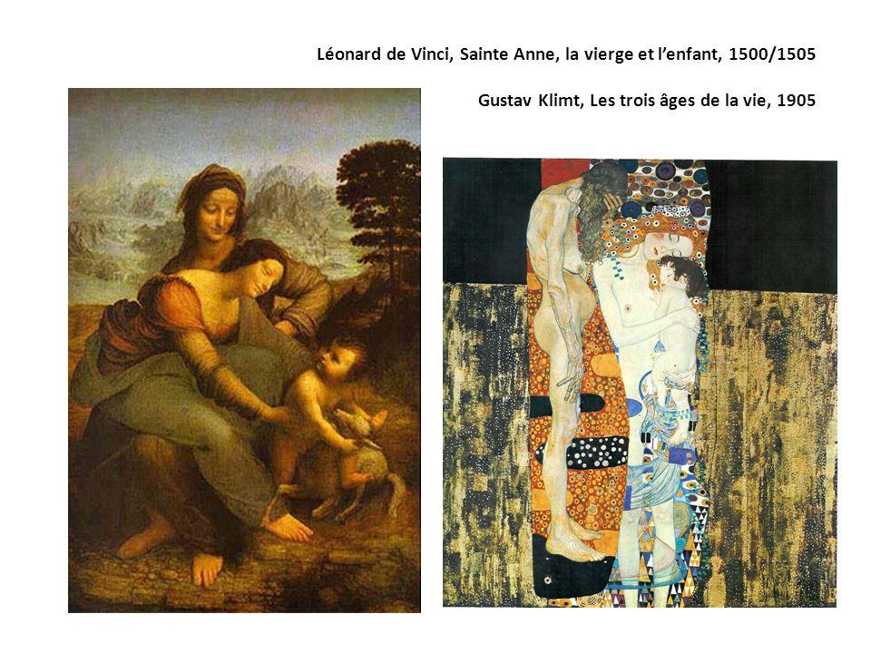 Léonard de Vinci, Sainte Anne, la vierge et lenfant, 1500/1505 Gustav Klimt, Les trois âges de la vie, 1905