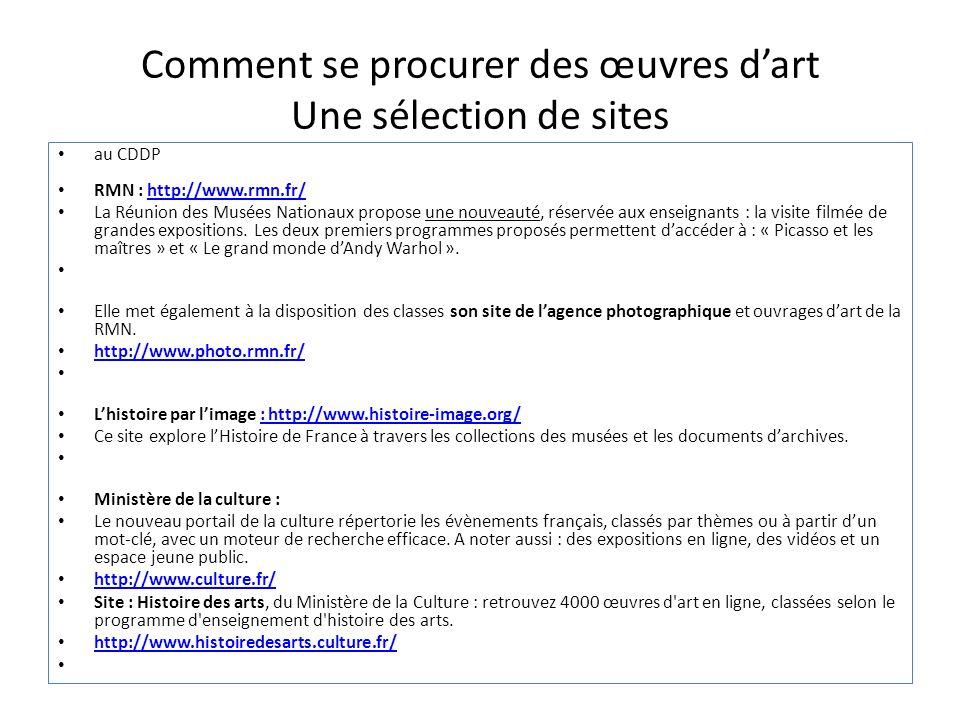 Comment se procurer des œuvres dart Une sélection de sites au CDDP RMN : http://www.rmn.fr/http://www.rmn.fr/ La Réunion des Musées Nationaux propose