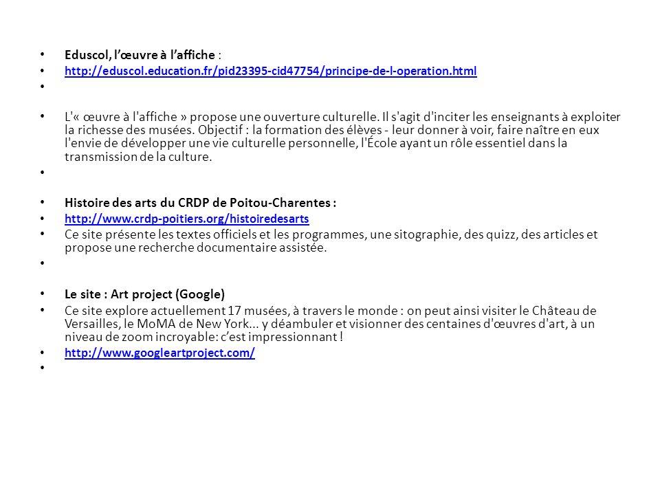 Eduscol, lœuvre à laffiche : http://eduscol.education.fr/pid23395-cid47754/principe-de-l-operation.html L'« œuvre à l'affiche » propose une ouverture