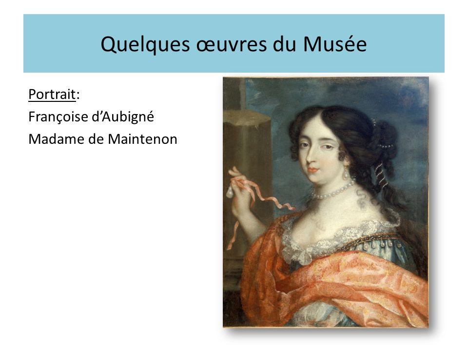 Quelques œuvres du Musée Portrait: Françoise dAubigné Madame de Maintenon