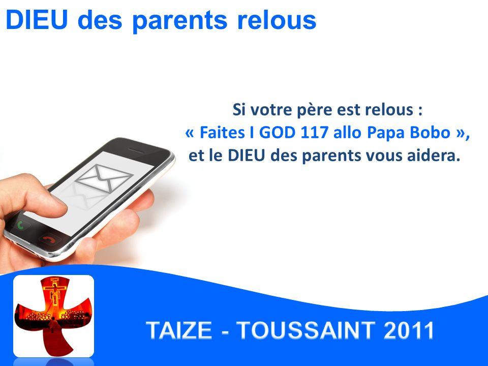 Si votre père est relous : « Faites I GOD 117 allo Papa Bobo », et le DIEU des parents vous aidera.