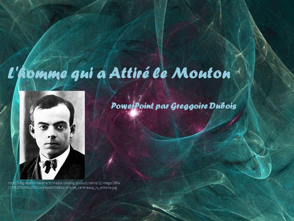 L homme qui a Attiré le Mouton PowerPoint par Greggoire Dubois http://img.lepetitlitteraire.fr/media/catalog/product/cache/2/image/260x /17f82f742ffe127f42dca9de82fb58b1/d/e/de_saint-exup_ry_antoine.jpg