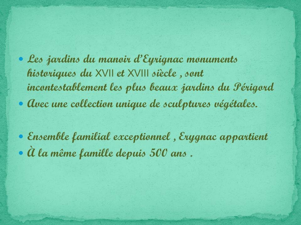 Les jardins du manoir dEyrignac monuments historiques du XVII et XVIII siècle, sont incontestablement les plus beaux jardins du Périgord Avec une collection unique de sculptures végétales.