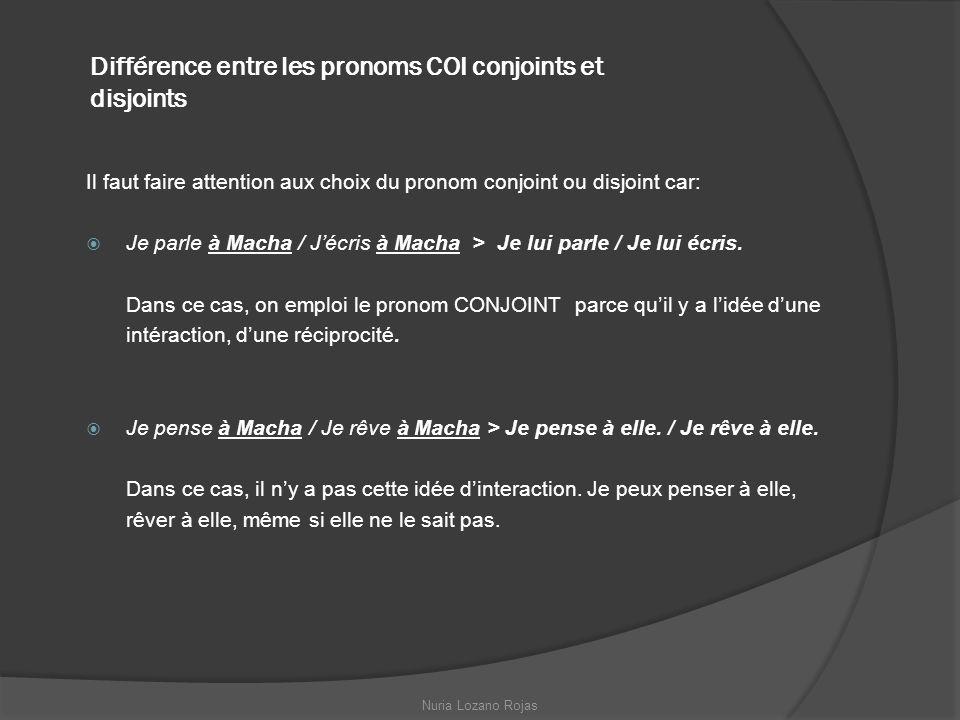 Différence entre les pronoms COI conjoints et disjoints Il faut faire attention aux choix du pronom conjoint ou disjoint car: Je parle à Macha / Jécri