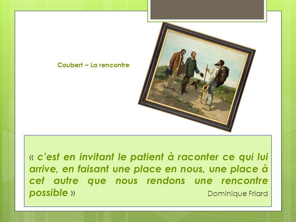 Coubert – La rencontre « cest en invitant le patient à raconter ce qui lui arrive, en faisant une place en nous, une place à cet autre que nous rendons une rencontre possible » Dominique Friard