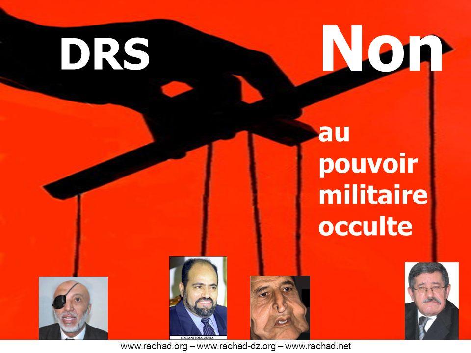 DRS Non au pouvoir militaire occulte www.rachad.org – www.rachad-dz.org – www.rachad.net
