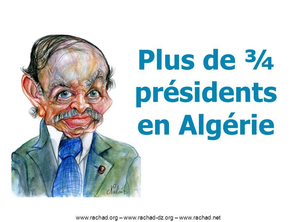 Plus de ¾ présidents en Algérie www.rachad.org – www.rachad-dz.org – www.rachad.net