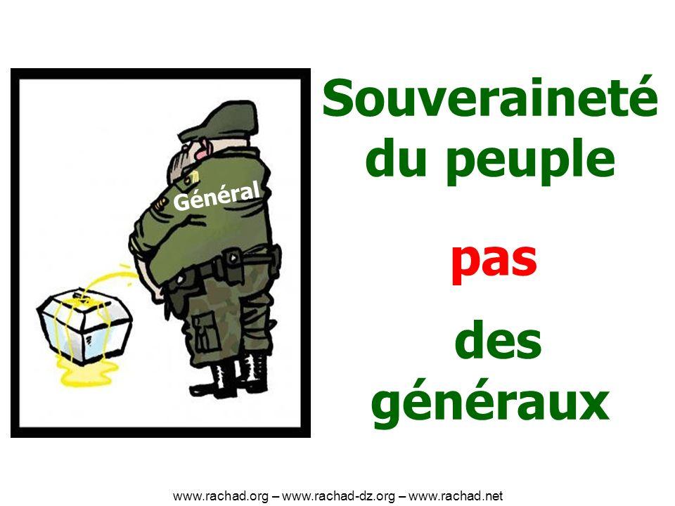Souveraineté du peuple des généraux Général pas www.rachad.org – www.rachad-dz.org – www.rachad.net
