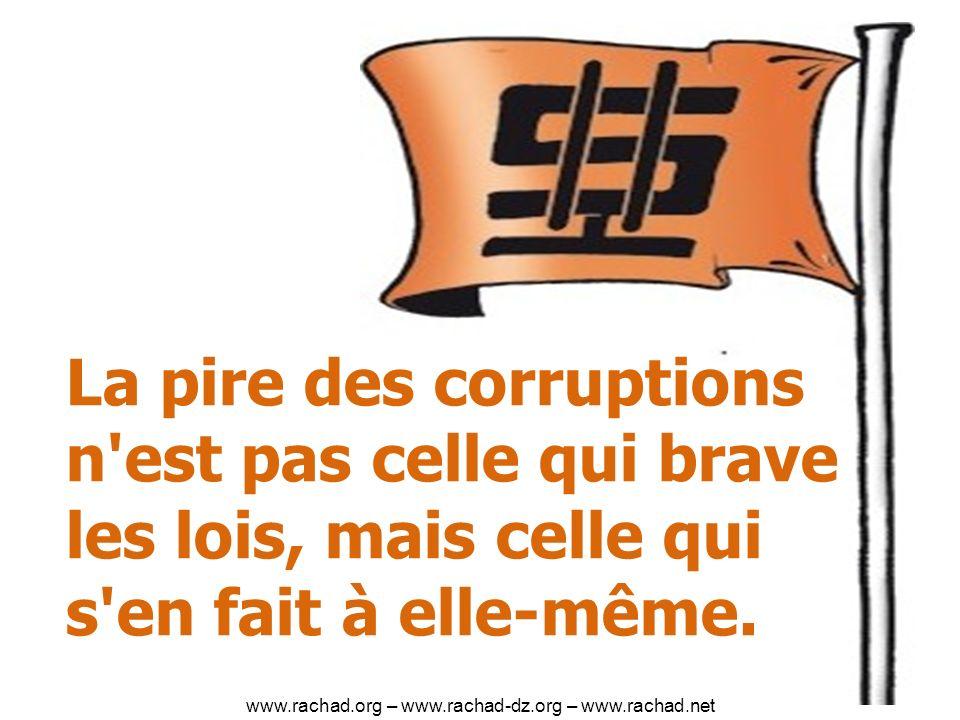 La pire des corruptions n est pas celle qui brave les lois, mais celle qui s en fait à elle-même.