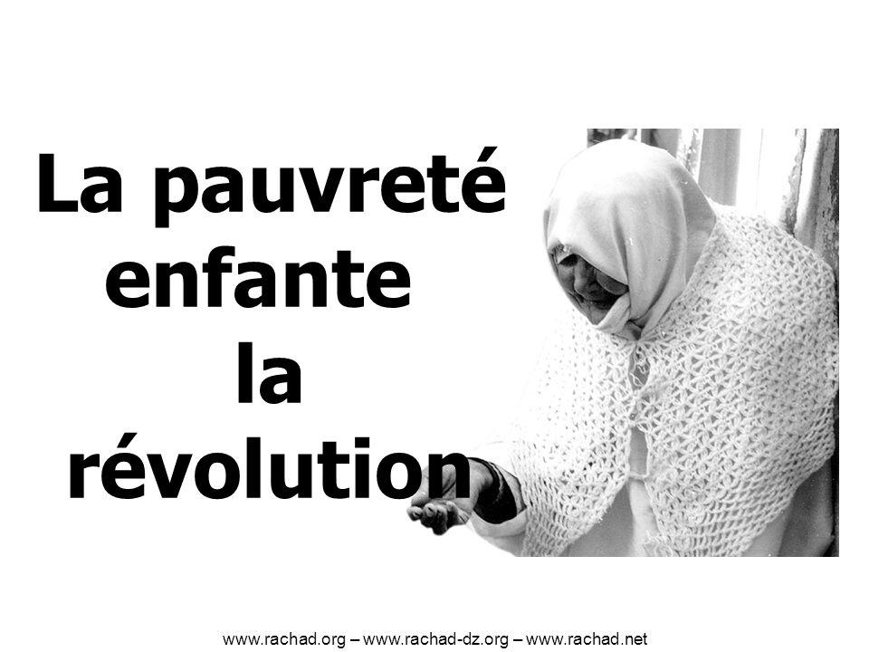 La pauvreté enfante la révolution www.rachad.org – www.rachad-dz.org – www.rachad.net
