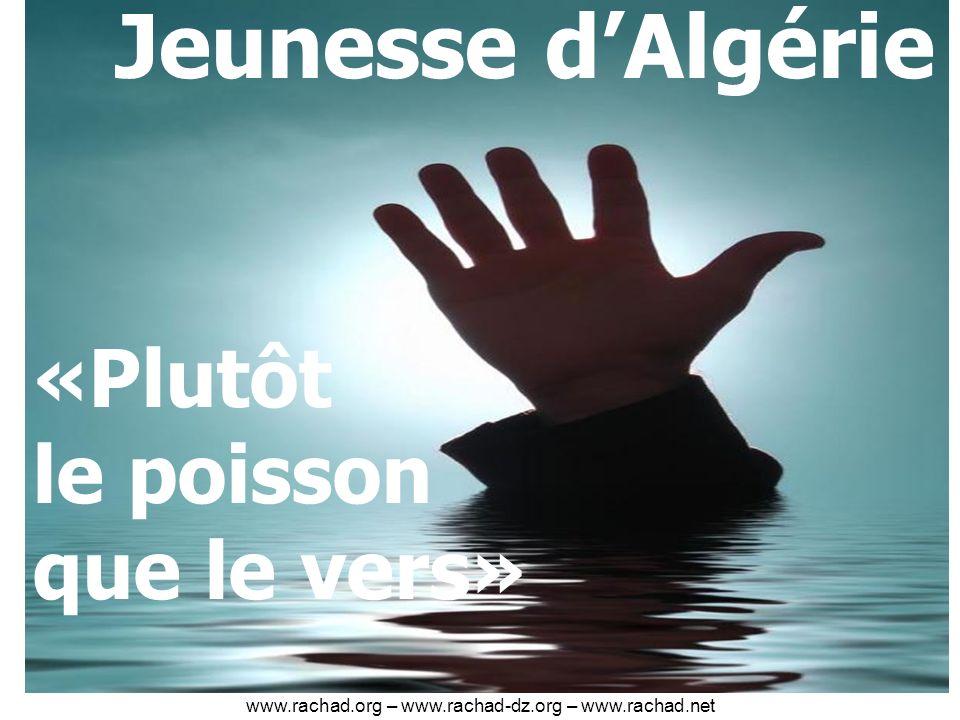 Jeunesse dAlgérie «Plutôt le poisson que le vers» www.rachad.org – www.rachad-dz.org – www.rachad.net