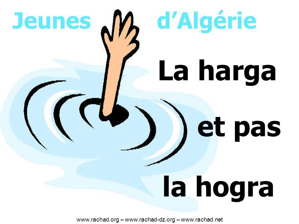 Jeunes dAlgérie La harga et pas la hogra www.rachad.org – www.rachad-dz.org – www.rachad.net