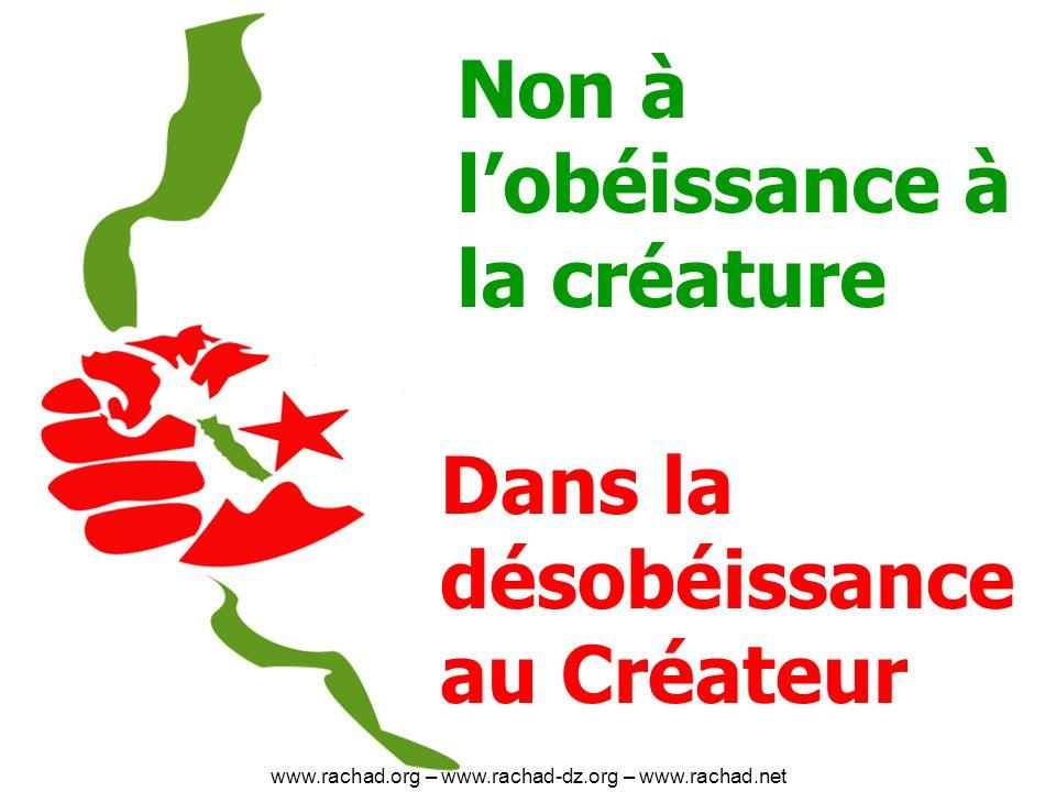 Non à lobéissance à la créature Dans la désobéissance au Créateur www.rachad.org – www.rachad-dz.org – www.rachad.net