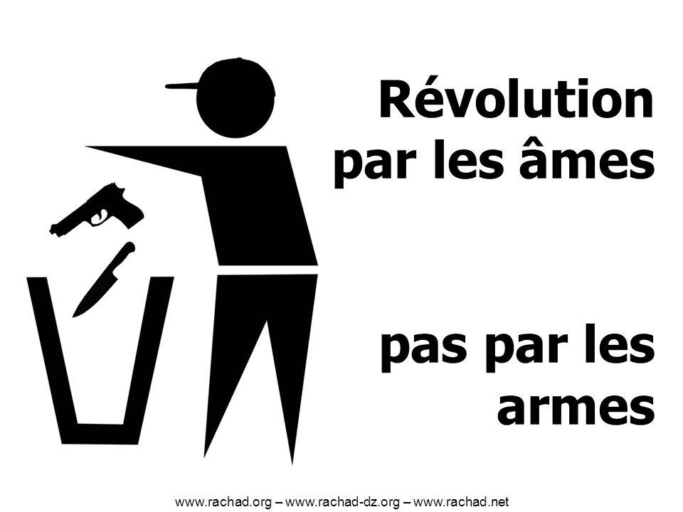 Révolution par les âmes pas par les armes www.rachad.org – www.rachad-dz.org – www.rachad.net
