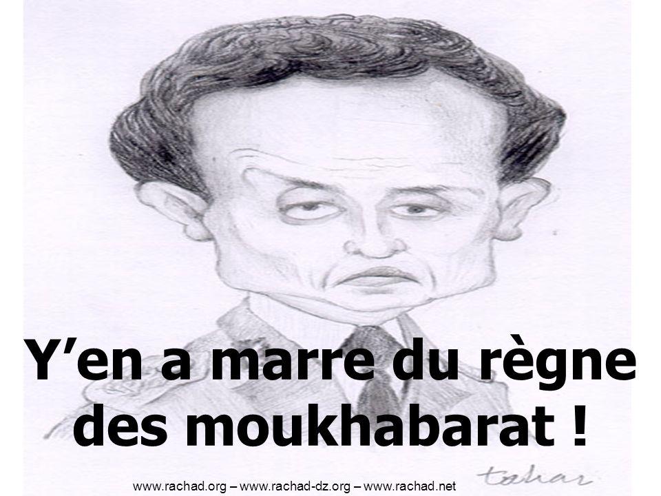 Yen a marre du règne des moukhabarat ! www.rachad.org – www.rachad-dz.org – www.rachad.net