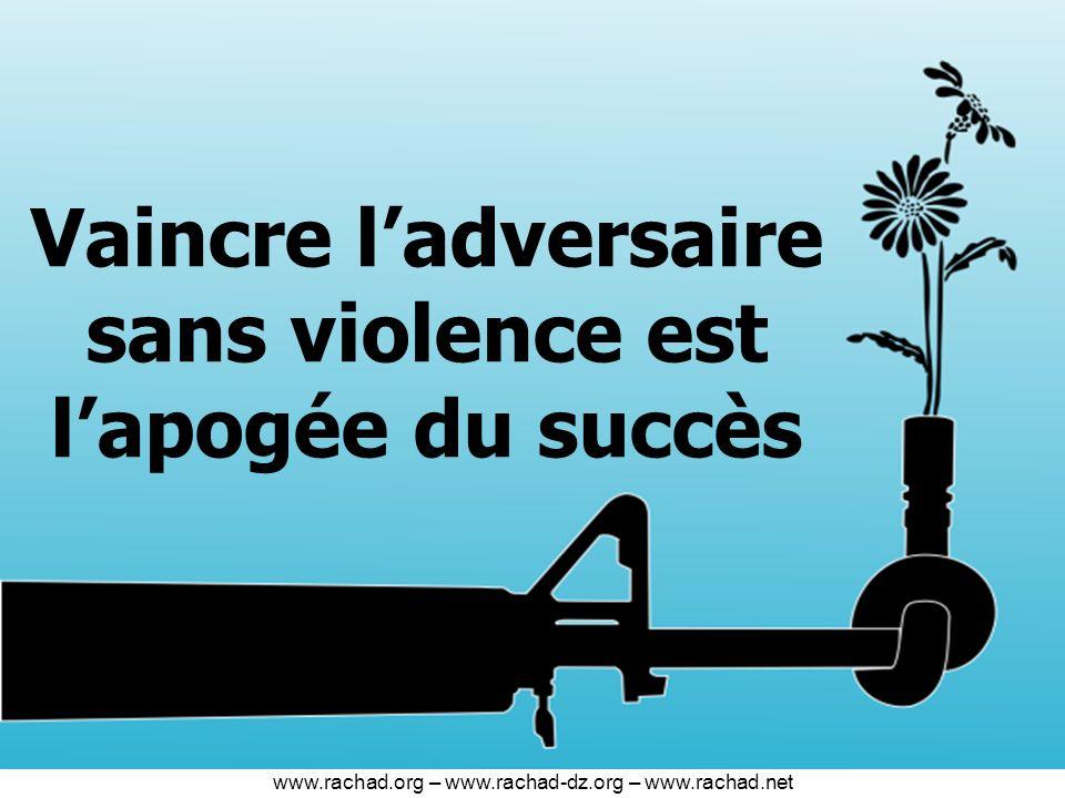 Vaincre ladversaire sans violence est lapogée du succès www.rachad.org – www.rachad-dz.org – www.rachad.net