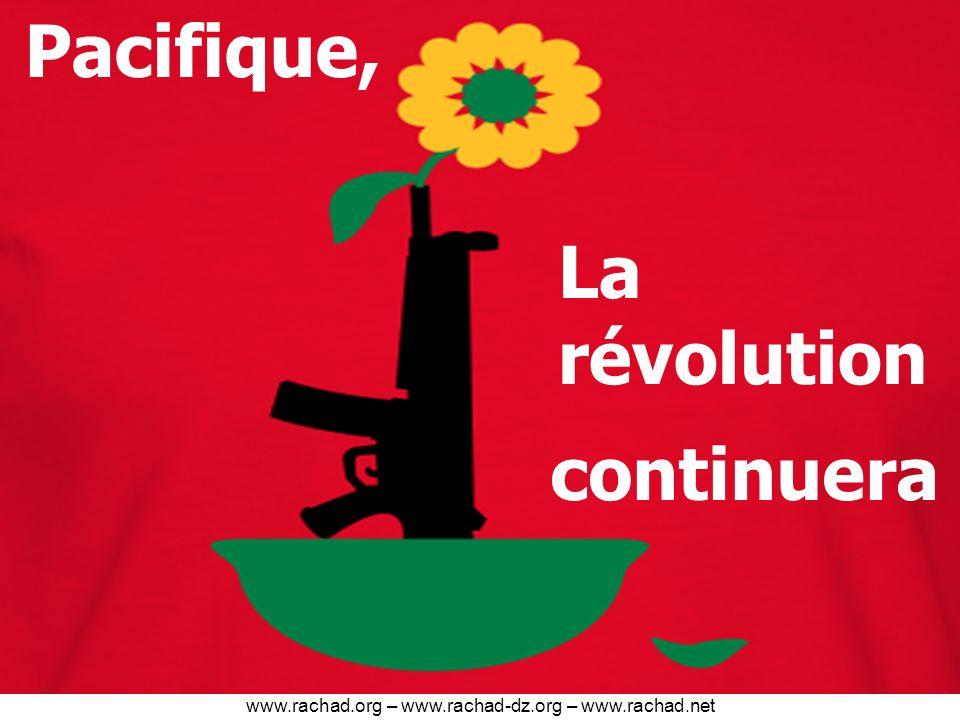 La révolution continuera Pacifique, www.rachad.org – www.rachad-dz.org – www.rachad.net
