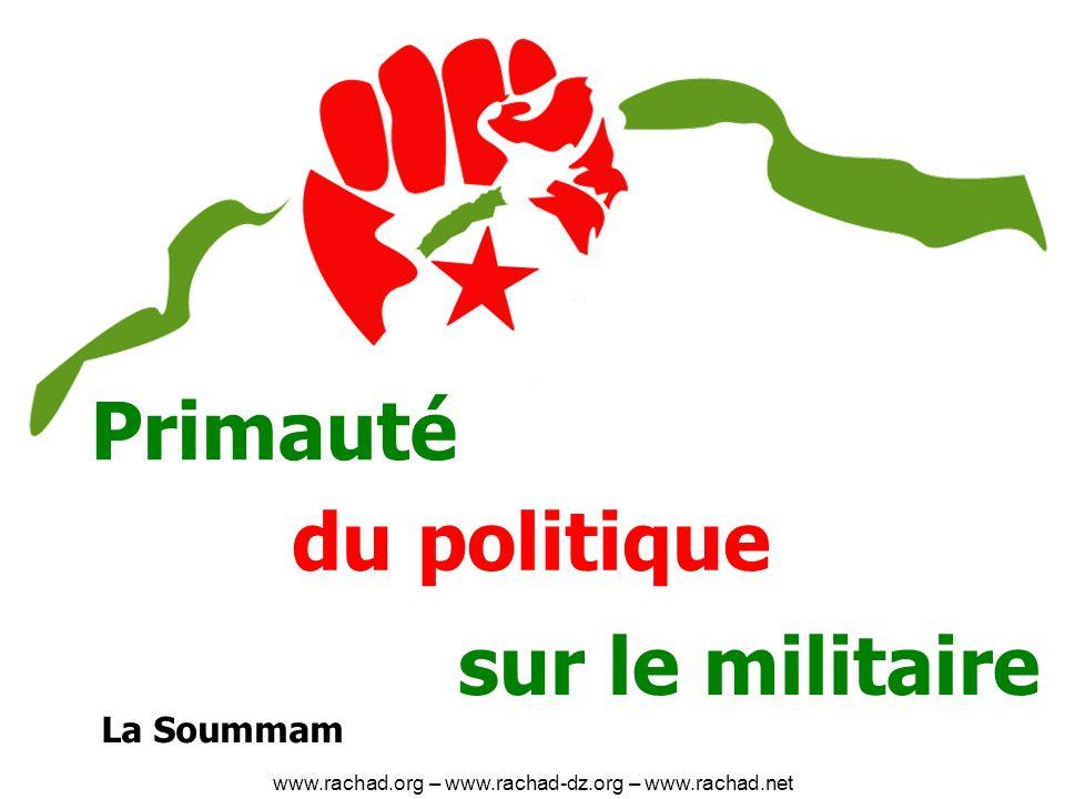 Primauté du politique sur le militaire La Soummam www.rachad.org – www.rachad-dz.org – www.rachad.net