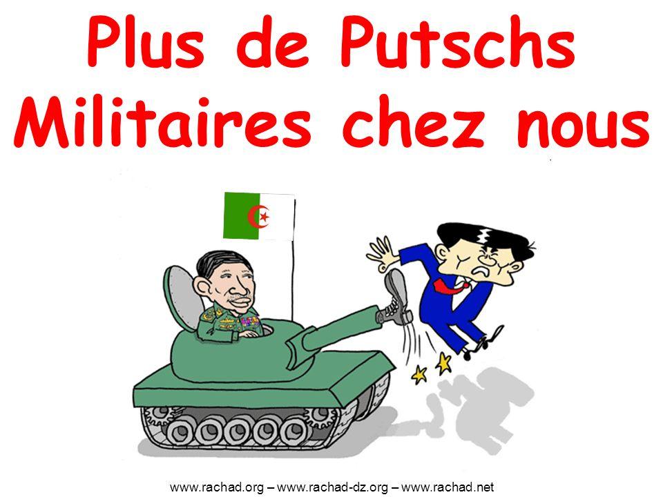 Plus de Putschs Militaires chez nous www.rachad.org – www.rachad-dz.org – www.rachad.net
