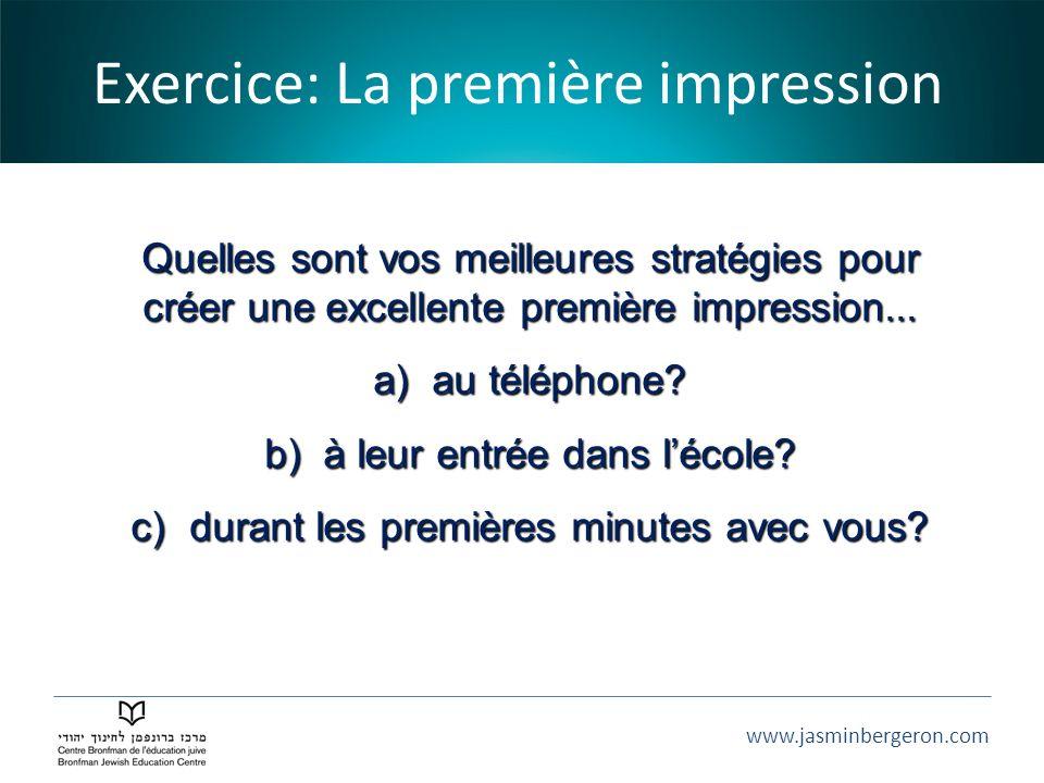 www.jasminbergeron.com Exercice: La première impression Quelles sont vos meilleures stratégies pour créer une excellente première impression... a)au t