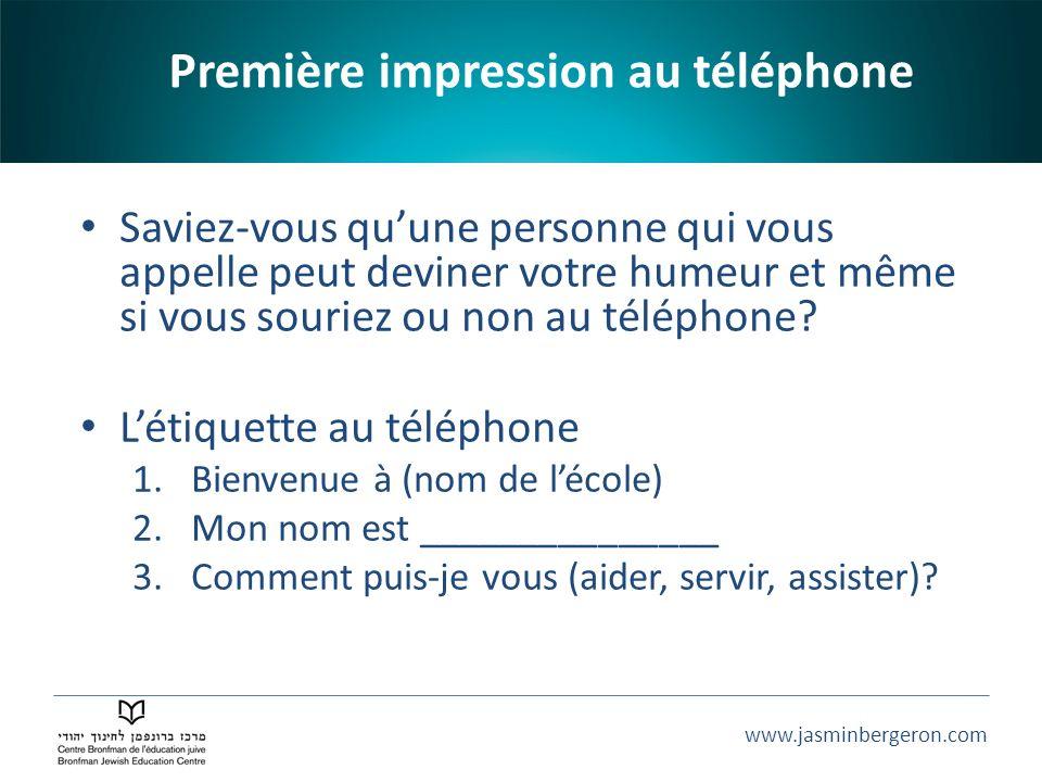 www.jasminbergeron.com Première impression au téléphone Saviez-vous quune personne qui vous appelle peut deviner votre humeur et même si vous souriez ou non au téléphone.