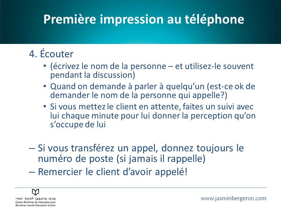 www.jasminbergeron.com 4. Écouter (écrivez le nom de la personne – et utilisez-le souvent pendant la discussion) Quand on demande à parler à quelquun