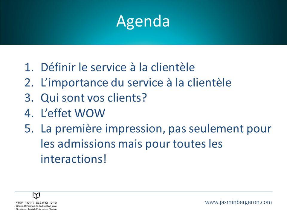 www.jasminbergeron.com Agenda 1.Définir le service à la clientèle 2.Limportance du service à la clientèle 3.Qui sont vos clients? 4.Leffet WOW 5.La pr
