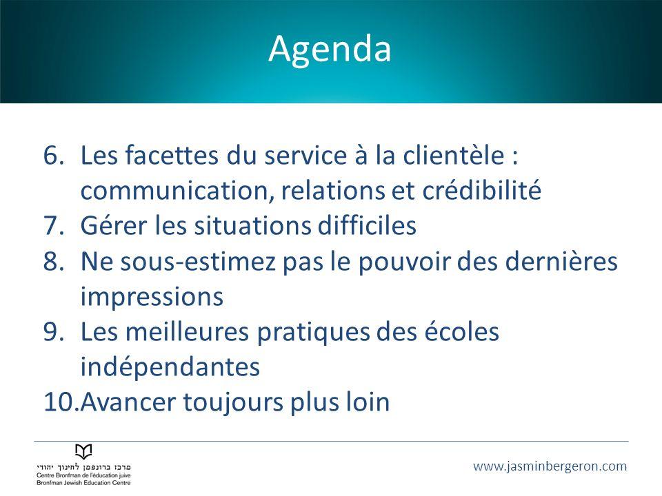 www.jasminbergeron.com Agenda 6.Les facettes du service à la clientèle : communication, relations et crédibilité 7.Gérer les situations difficiles 8.N