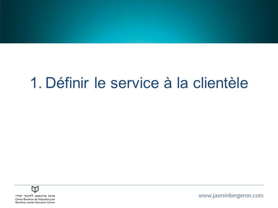www.jasminbergeron.com 1.Définir le service à la clientèle