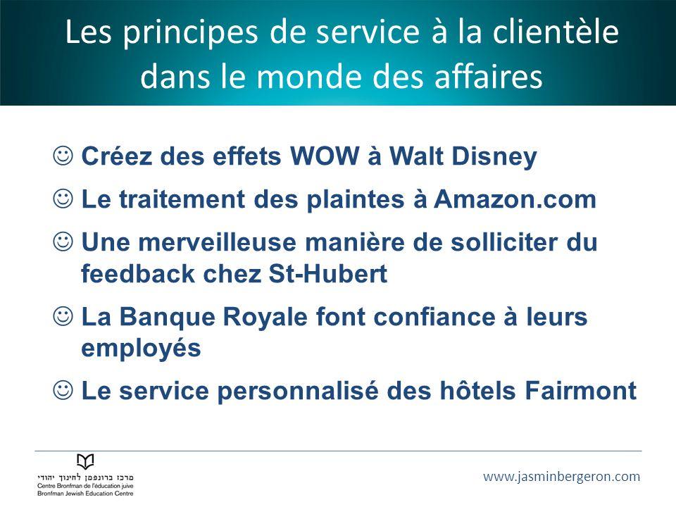 www.jasminbergeron.com Les principes de service à la clientèle dans le monde des affaires Créez des effets WOW à Walt Disney Le traitement des plainte