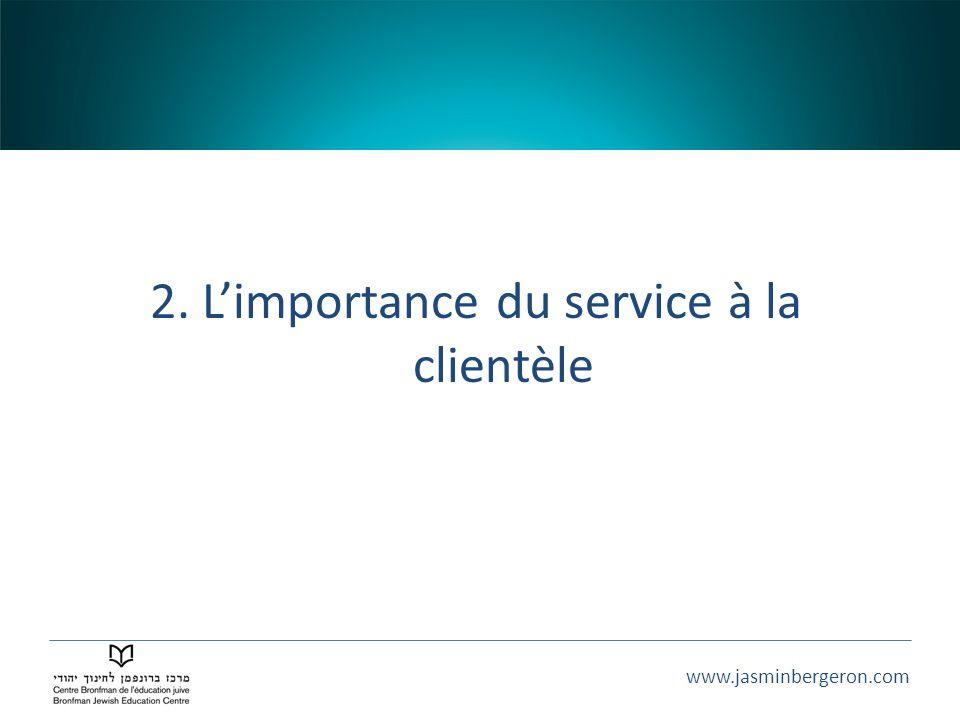 www.jasminbergeron.com 2. Limportance du service à la clientèle