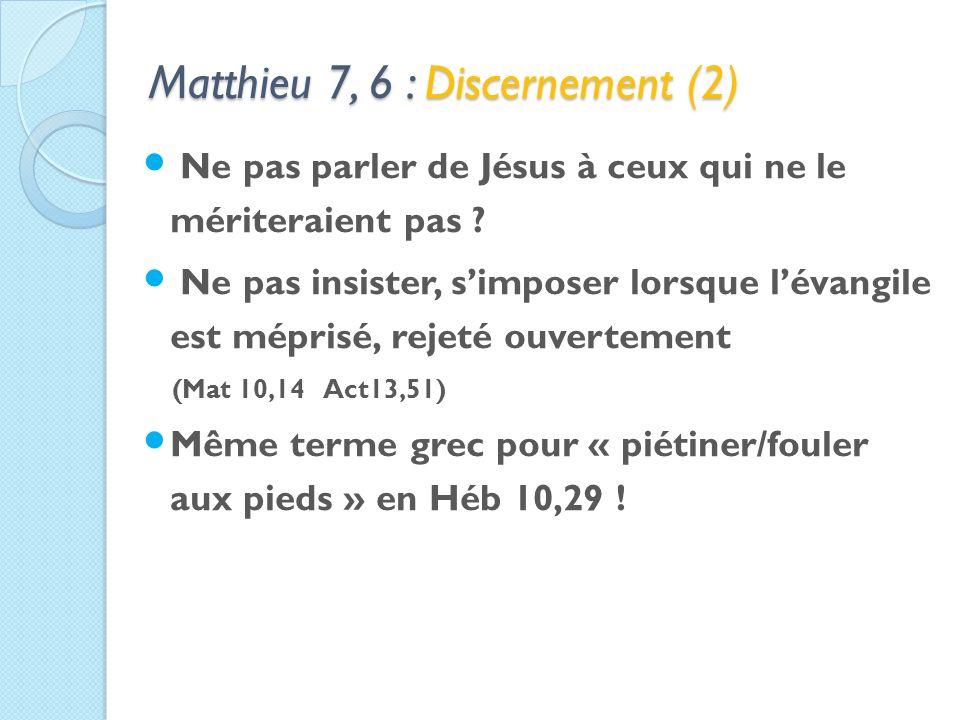 Matthieu 7, 6 : Discernement (2) Ne pas parler de Jésus à ceux qui ne le mériteraient pas .