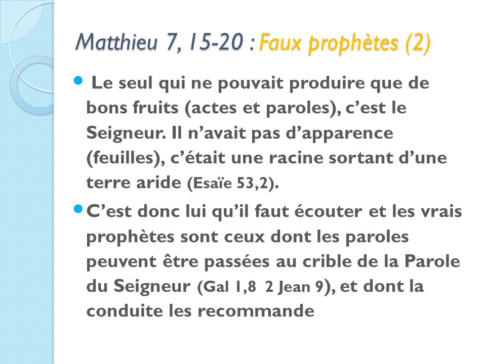 Matthieu 7, 15-20 : Faux prophètes (2) Le seul qui ne pouvait produire que de bons fruits (actes et paroles), cest le Seigneur.