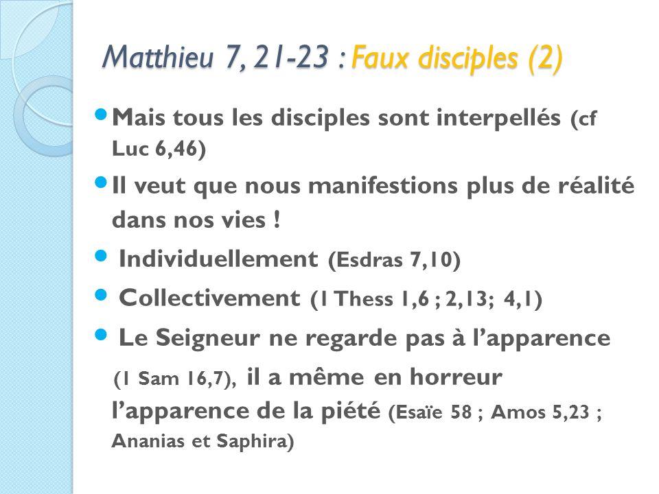 Matthieu 7, 21-23 : Faux disciples (2) Mais tous les disciples sont interpellés (cf Luc 6,46) Il veut que nous manifestions plus de réalité dans nos vies .