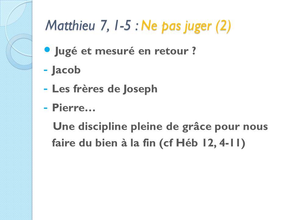 Matthieu 7, 1-5 : Ne pas juger (2) Jugé et mesuré en retour .