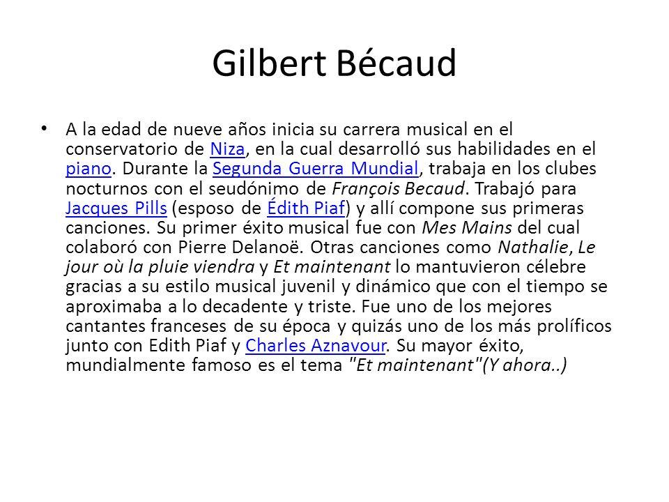 Gilbert Bécaud A la edad de nueve años inicia su carrera musical en el conservatorio de Niza, en la cual desarrolló sus habilidades en el piano.